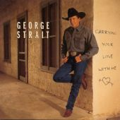 George Strait - Carrying Your Love with Me