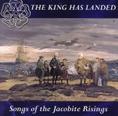 The King Has Landed: Songs of the Jacobite Rebellions
