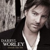 Darryl Worley - Sounds Like Life to Me