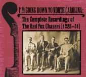 I'm Going Down to North Carolina: The Complete Recordings of the Red Fox Chasers (1928-31)