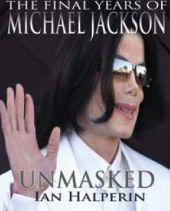 Unmasked : The Final Years of Michael Jackson