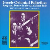Greek-Oriental Rebetica-Songs & Dances in the Asia Minor Style:The Golden Years 1911-1