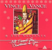 Vince Vance & The Valiants, Vince Vance - All I Want for Christmas Is You