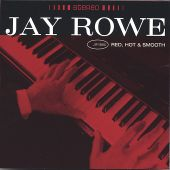 Jay Rowe - Red, Hot and Smooth