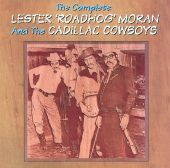 "The Complete Lester ""Roadhog"" Moran and the Cadillac Cowboys"