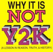 Why It Is Not Y2K a Lesson in Reason, Truth & History