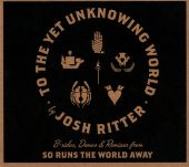 To The Yet Unknowing World: B-Sides, Demos & Remixes From So Runs the World Away