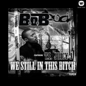 B.o.B, T.I., Juicy J - We Still In This Bitch (feat. T.I. and Juicy J)