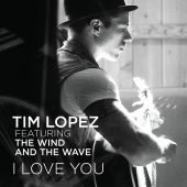 Tim Lopez, The Wind and the Wave - I Love You