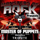 Monsters of Rock Presents: Master of Puppets [Musical Tribute to Metallica]