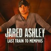 Jared Ashley - Last Train To Memphis [Album Version]