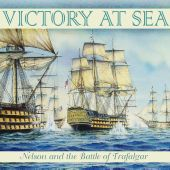 Victory At Sea - Nelson and the Battle of Trafalgar