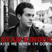 Ryan Kinder - Kiss Me When I'm Down