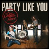 The Cadillac Three - Party Like You