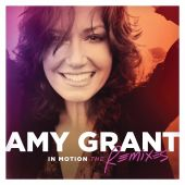 In Motion: The Remixes - Amy Grant (Audio CD) UPC: 602537471416