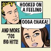 Hooked On a Feeling Ooga Chaka! and More '70s Big Hits
