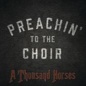 A Thousand Horses - Preachin' to the Choir