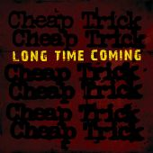 Cheap Trick - Long Time Coming