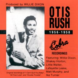 Otis Rush, 1956-1958: His Cobra Recordings