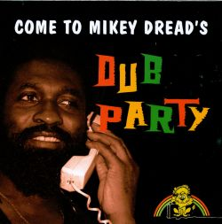 Come to Mikey Dread's Dub Party