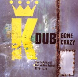 Dub Gone Crazy: The Evolution of Dub at King Tubby's 1975-1977