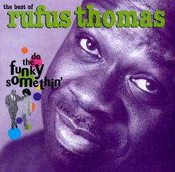 The Best of Rufus Thomas: Do the Funky Somethin'