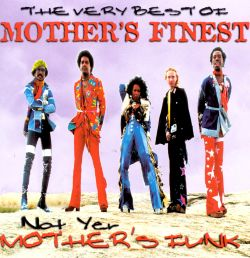 The Very Best of Mother's Finest: Not Yer Mother's Funk