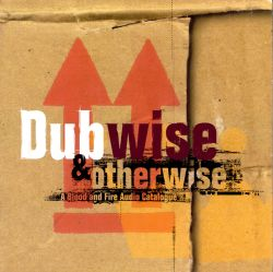 Dubwise and Otherwise: A Blood and Fire Audio Catalogue
