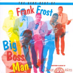 Big Boss Man: The Very Best of Frank Frost