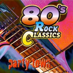 Eighties rock classics party town various artists for House music classics 1980s