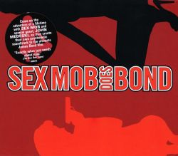 Sex Mob Does Bond