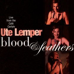 Blood & Feathers: Live from the Café Carlyle