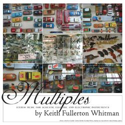 Multiples: Stereo Music for Acoustic Electric and Electronic Instruments by Keith Fullerton Whitman