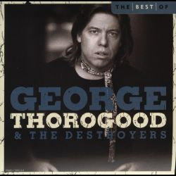 george thorogood destroyers album cd saw discography partner 2005 allmusic songs discogs bad bone release master descarga wished looked thought
