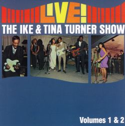 Live! The Ike & Tina Turner Show, Vols. 1-2