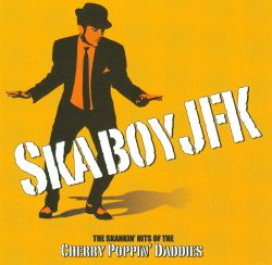 Skaboy JFK: The Skankin' Hits of the Cherry Poppin' Daddies