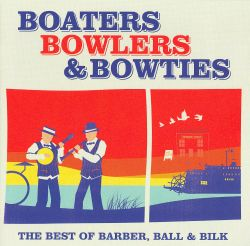 Boaters Bowlers & Bowties: The Best of Barber, Ball & Bilk