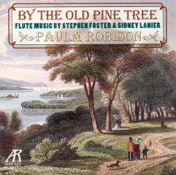 By the Old Pine Tree: Flute Music by Stephen Foster and Sidney Lanier