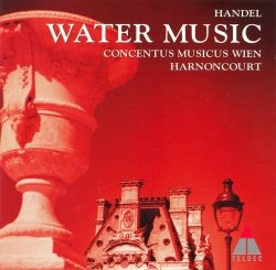 Handel: Water Music Suites for orchestra No1-3; Concerto Grosso HWV323