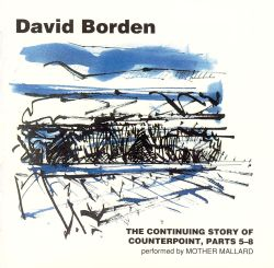David Borden: The Continuing Story of Counterpoint, Parts 5-8