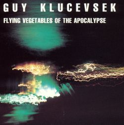 Guy Klucevsek - Flying Vegetables Of The Apocalypse