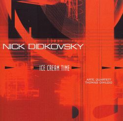 Nick Didkovsky: Ice Cream Time