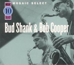 Mosaic Select: Bud Shank and Bob Cooper