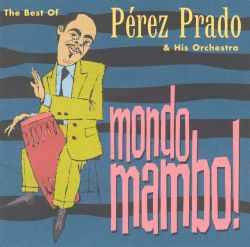 Mondo Mambo: The Best of Perez Prado