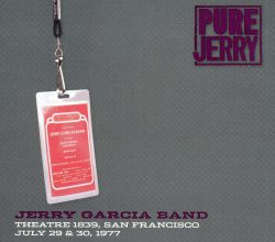 Pure Jerry: Theatre 1839, San Francisco July 29 & 30, 1977