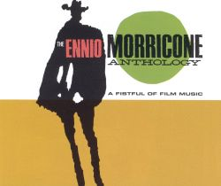 The Ennio Morricone Anthology: A Fistful of Film Music