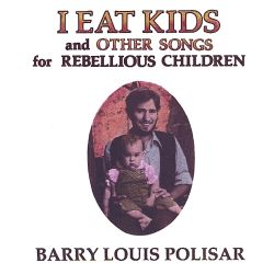 I Eat Kids (& Other Songs for Rebellious Children)
