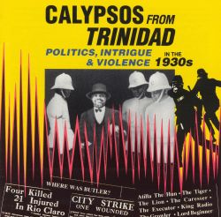 Calypsos From Trinidad: Politics, Intrigue and Violence in the 1930's