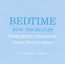 Bedtime with the Beatles: Instrumental Versions of Classic Beatles Songs