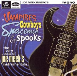 Vampires, Cowboys, Spacemen and Spooks: The Very Best of Joe Meek's Instrumentals